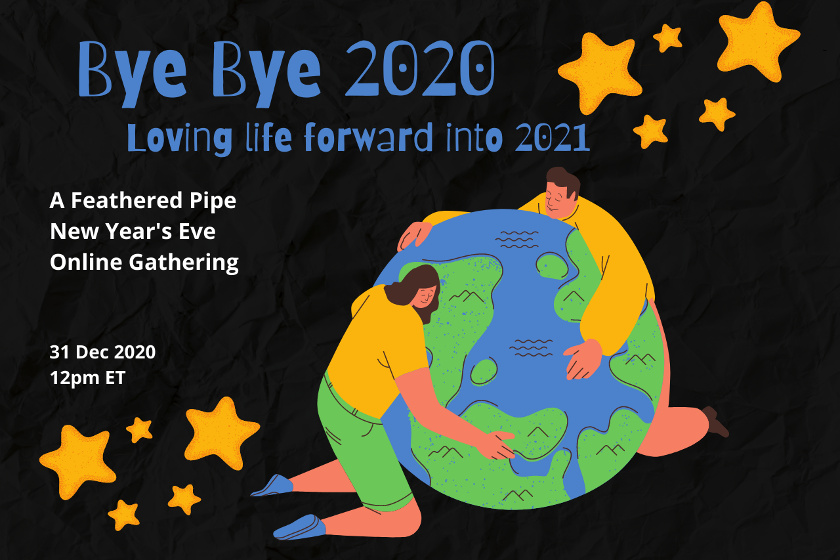 Bye Bye 2020: A Feathered Pipe New Year's Eve Online Gathering